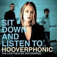Sit Down And Listen To Hooverphonic: The Live Theater Recordings