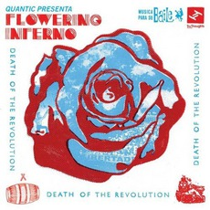 Death Of The Revolution by Quantic Presenta Flowering Inferno