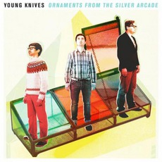 Ornaments From The Silver Arcade mp3 Album by The Young Knives