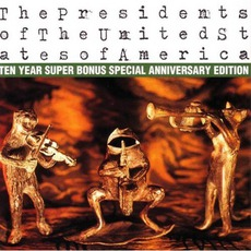 The Presidents Of The United States Of America: Ten Year Super Bonus Special Anniversary Edition mp3 Album by The Presidents Of The United States Of America