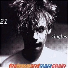 21 Singles mp3 Artist Compilation by The Jesus And Mary Chain