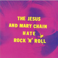 Hate Rock 'N' Roll mp3 Artist Compilation by The Jesus And Mary Chain