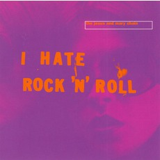 I Hate Rock 'N' Roll mp3 Single by The Jesus And Mary Chain