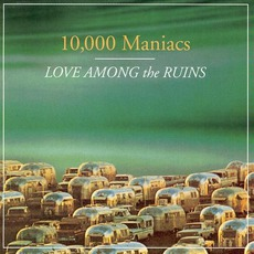 Love Among The Ruins mp3 Album by 10,000 Maniacs