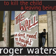 To Kill The Child / Leaving Beirut mp3 Single by Roger Waters