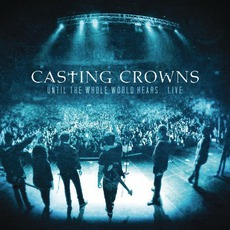 Until The Whole World Hears Live mp3 Live by Casting Crowns