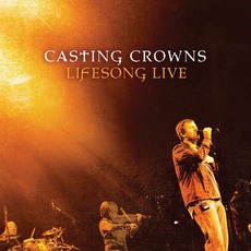 Lifesong Live mp3 Live by Casting Crowns