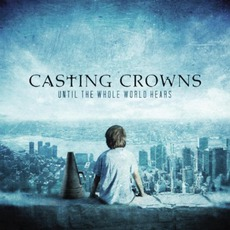 Until The Whole World Hears mp3 Album by Casting Crowns