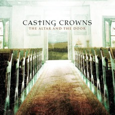 The Altar And The Door mp3 Album by Casting Crowns