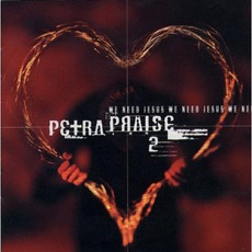 Petra Praise 2: We Need Jesus mp3 Album by Petra