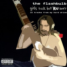 Girls.Suck.But.YOU.Don't mp3 Album by The Flashbulb