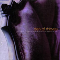 Den Of Thieves: The Sound Of Eighteenth Street Lounge Music