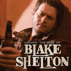 Loaded: The Best Of Blake Shelton mp3 Artist Compilation by Blake Shelton