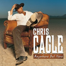 Anywhere But Here mp3 Album by Chris Cagle