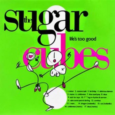 Life's Too Good mp3 Album by The Sugarcubes