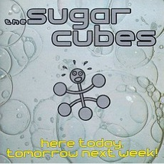 Here Today, Tomorrow Next Week! mp3 Album by The Sugarcubes