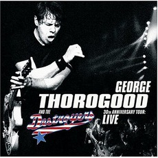 30th Anniversary Tour: Live mp3 Live by George Thorogood & The Destroyers