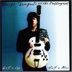 Half A Boy/Half A Man mp3 Album by George Thorogood & The Destroyers