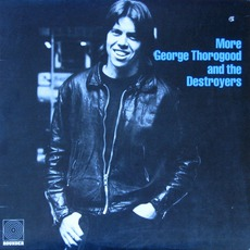 More George Thorogood And The Destroyers mp3 Album by George Thorogood & The Destroyers