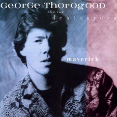 Maverick mp3 Album by George Thorogood & The Destroyers