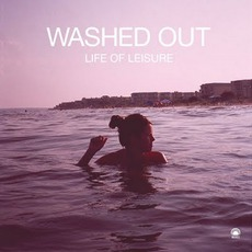 Life Of Leisure mp3 Album by Washed Out