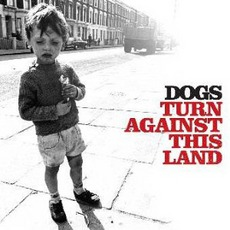 Turn Against This Land by Dogs