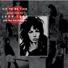 Fit To Be Tied: Great Hits By Joan Jett And The Blackhearts (Re-Issue)