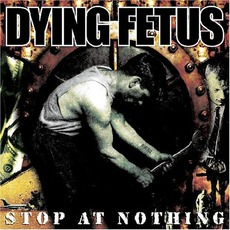 Stop At Nothing mp3 Album by Dying Fetus