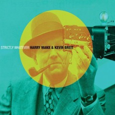Strictly Whatever mp3 Album by Harry Manx And Kevin Breit
