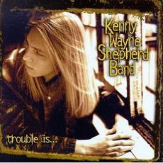 Trouble Is... mp3 Album by Kenny Wayne Shepherd