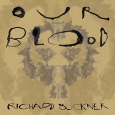 Our Blood mp3 Album by Richard Buckner