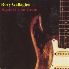 Against The Grain (Remastered) mp3 Album by Rory Gallagher