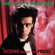Kicking Against The Pricks (Remastered) by Nick Cave & The Bad Seeds