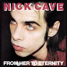 From Her To Eternity (Remastered) mp3 Album by Nick Cave & The Bad Seeds