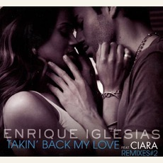 Takin' Back My Love (Featuring Ciara) Remixes #2 mp3 Remix by Enrique Iglesias