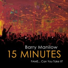 15 Minutes (Fame... Can You Take It?) mp3 Album by Barry Manilow