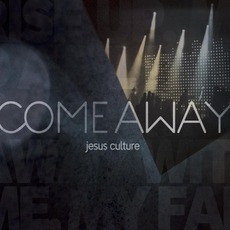 Come Away mp3 Album by Jesus Culture