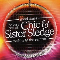 Good Times: The Very Best Of Chic & Sister Sledge: The Hits & The Remixes