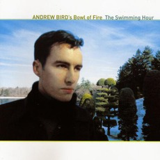 The Swimming Hour by Andrew Bird's Bowl Of Fire