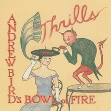 Thrills by Andrew Bird's Bowl Of Fire