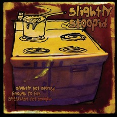 Slightly Not Stoned Enough To Eat Breakfast Yet Stoopid mp3 Album by Slightly Stoopid