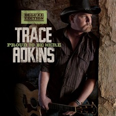 Proud To Be Here mp3 Album by Trace Adkins