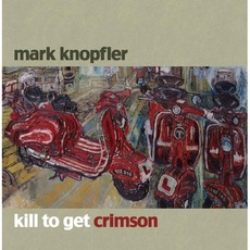 Kill To Get Crimson mp3 Album by Mark Knopfler