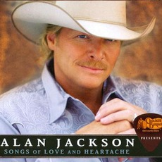 Songs Of Love And Heartache mp3 Artist Compilation by Alan Jackson