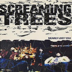 Nearly Lost You by Screaming Trees