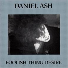 Foolish Thing Desire mp3 Album by Daniel Ash