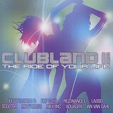 Clubland 2: The Ride Of Your Life mp3 Compilation by Various Artists