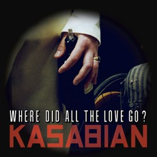 Where Did All The Love Go? by Kasabian
