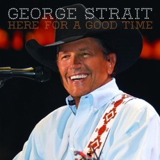 Here For A Good Time mp3 Album by George Strait