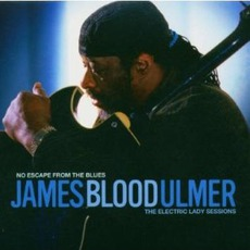 No Escape From The Blues - The Electric Lady Sessions by James Blood Ulmer